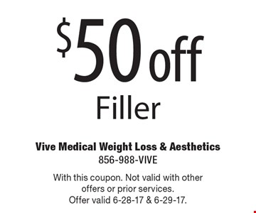 $50 off Filler. With this coupon. Not valid with other offers or prior services.Offer valid 6-28-17 & 6-29-17.