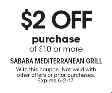 $2 off purchase of $10 or more. With this coupon. Not valid with other offers or prior purchases. Expires 6-2-17.