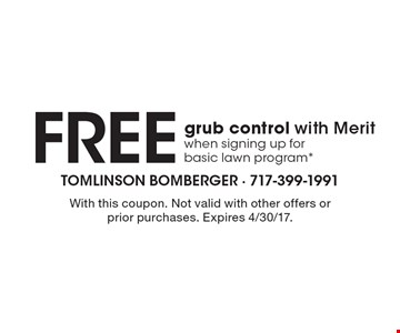 Free Grub Control With Merit When Signing Up For Basic Lawn Program*. With this coupon. Not valid with other offers or prior purchases. Expires 4/30/17.