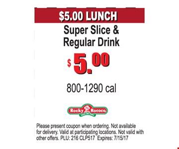 $5.00 Super Slice and Regular Drink