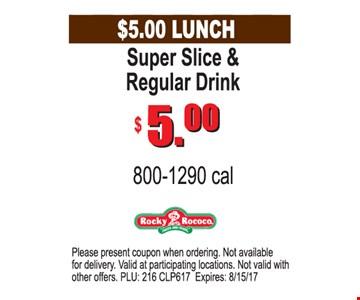 $5.00 Lunch Super Slice & Regular Drink