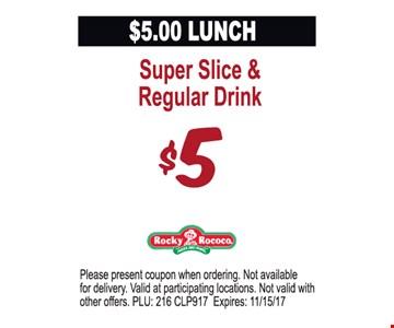Super Slice & Regular Drink $5