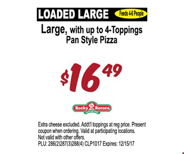 $16.99 Laoded Large - large with up to 4-toppings pan style pizza