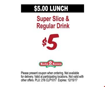 $5 Lunch, super slice & regular drink
