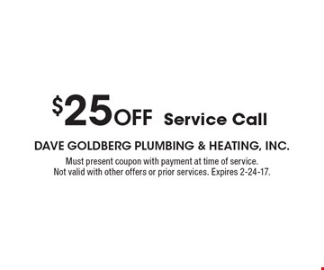 $25 OFF Service Call . Must present coupon with payment at time of service.Not valid with other offers or prior services. Expires 2-24-17.