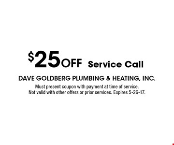 $25 OFF Service Call . Must present coupon with payment at time of service.Not valid with other offers or prior services. Expires 5-26-17.