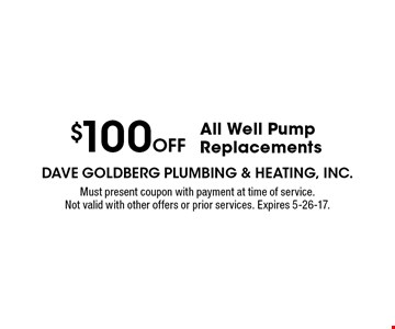 $100 OFF All Well Pump Replacements. Must present coupon with payment at time of service.Not valid with other offers or prior services. Expires 5-26-17.