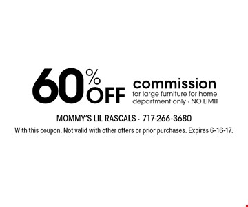 60% Off commission for large furniture for home department only. NO LIMIT. With this coupon. Not valid with other offers or prior purchases. Expires 6-16-17.
