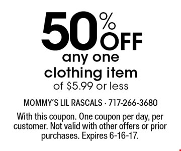 50% Off any oneclothing itemof $5.99 or less. With this coupon. One coupon per day, per customer. Not valid with other offers or prior purchases. Expires 6-16-17.