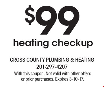 $99 heating checkup. With this coupon. Not valid with other offers or prior purchases. Expires 3-10-17.
