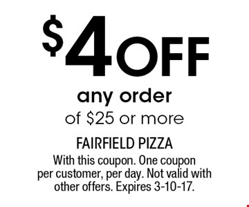 $4 OFF any order of $25 or more. With this coupon. One coupon per customer, per day. Not valid with other offers. Expires 3-10-17.
