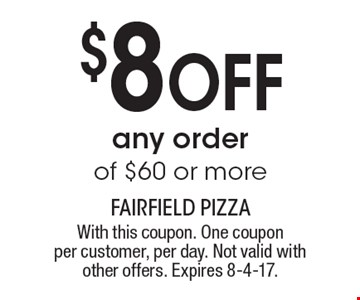$8OFF any order of $60 or more. With this coupon. One coupon per customer, per day. Not valid with other offers. Expires 8-4-17.