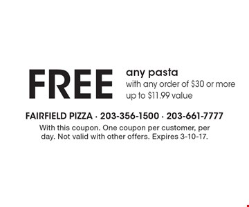Free any pasta with any order of $30 or more. Up to $11.99 value. With this coupon. One coupon per customer, per day. Not valid with other offers. Expires 3-10-17.