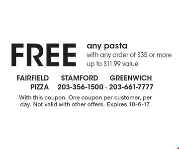 FREE any pasta with any order of $35 or more up to $11.99 value. With this coupon. One coupon per customer, per day. Not valid with other offers. Expires 10-6-17.