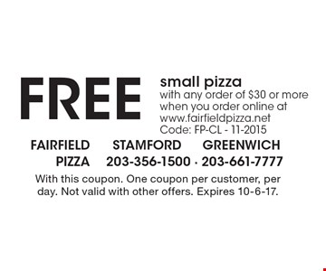 FREE small pizza with any order of $30 or more when you order online at www.fairfieldpizza.net Code: FP-CL - 11-2015. With this coupon. One coupon per customer, per day. Not valid with other offers. Expires 10-6-17.