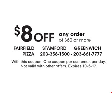 $8 Off any order of $60 or more. With this coupon. One coupon per customer, per day. Not valid with other offers. Expires 10-6-17.