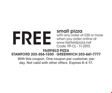 FREE small pizza with any order of $30 or more when you order online at www.fairfieldpizza.net Code: FP-CL - 11-2015. With this coupon. One coupon per customer, per day. Not valid with other offers. Expires 8-4-17.