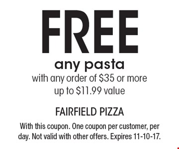 FREE any pasta with any order of $35 or more. Up to $11.99 value. With this coupon. One coupon per customer, per day. Not valid with other offers. Expires 11-10-17.