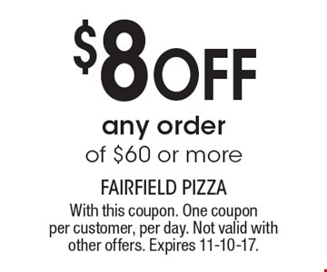 $8 OFF any order of $60 or more. With this coupon. One coupon per customer, per day. Not valid with other offers. Expires 11-10-17.