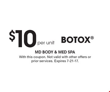 $10 per unit BOTOX. With this coupon. Not valid with other offers or prior services. Expires 7-21-17.