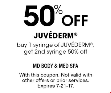50% OFF JUV…DERM buy 1 syringe of JUV…DERM, get 2nd syringe 50% off. With this coupon. Not valid with other offers or prior services. Expires 7-21-17.