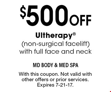 $500 OFF Ultherapy (non-surgical facelift) with full face and neck. With this coupon. Not valid with other offers or prior services. Expires 7-21-17.