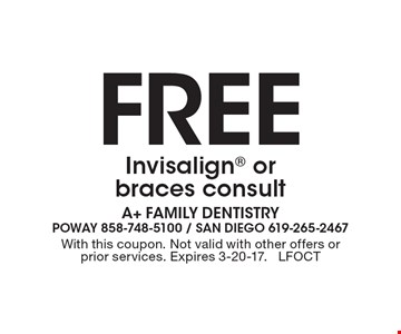 Free Invisalign or braces consult. With this coupon. Not valid with other offers or prior services. Expires 3-20-17. LFOCT