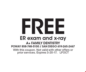 Free ER exam and x-ray. With this coupon. Not valid with other offers or prior services. Expires 3-20-17. LFOCT