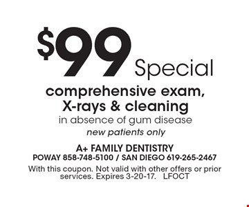 $99 Special, comprehensive exam, X-rays & cleaning in absence of gum disease, new patients only. With this coupon. Not valid with other offers or prior services. Expires 3-20-17. LFOCT