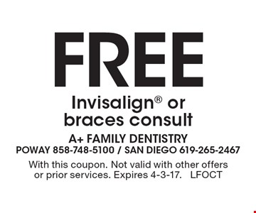 Free Invisalign or braces consult. With this coupon. Not valid with other offers or prior services. Expires 4-3-17. LFOCT