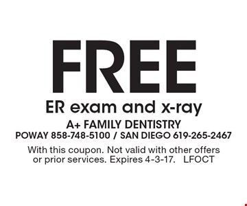 Free ER exam and x-ray. With this coupon. Not valid with other offers or prior services. Expires 4-3-17. LFOCT