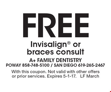 Free Invisalign or braces consult. With this coupon. Not valid with other offers or prior services. Expires 5-1-17. LF March
