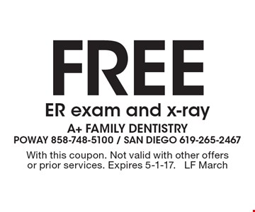 Free ER exam and x-ray. With this coupon. Not valid with other offers or prior services. Expires 5-1-17. LF March