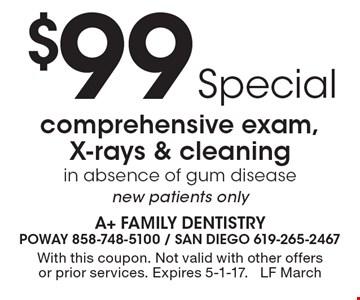 $99 special: comprehensive exam, X-rays & cleaning. In absence of gum disease. New patients only. With this coupon. Not valid with other offers or prior services. Expires 5-1-17. LF March