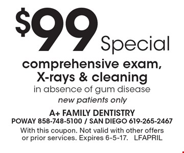 $99 Special. Comprehensive exam, X-rays & cleaning in absence of gum disease, new patients only. With this coupon. Not valid with other offers or prior services. Expires 6-5-17. LFAPRIL