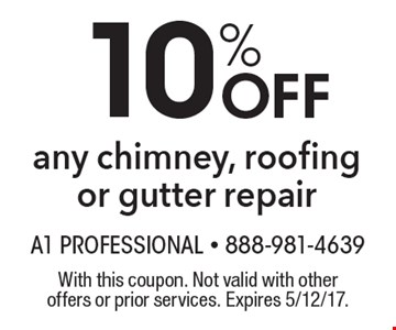 10% Off any chimney, roofing or gutter repair. With this coupon. Not valid with other offers or prior services. Expires 5/12/17.