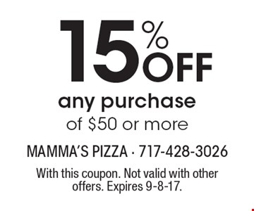 15% OFF any purchase of $50 or more. With this coupon. Not valid with other offers. Expires 9-8-17.