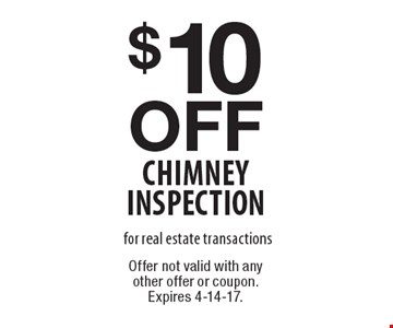 $10 off chimney inspection for real estate transactions. Offer not valid with any other offer or coupon. Expires 4-14-17.