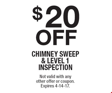 $20 off CHIMNEY SWEEP & LEVEL 1INSPECTION. Not valid with any other offer or coupon. Expires 4-14-17.