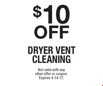 $10 off dryer vent cleaning. Not valid with any other offer or coupon. Expires 4-14-17.
