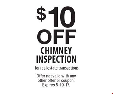 $10 off chimney inspection for real estate transactions. Offer not valid with any other offer or coupon. Expires 5-19-17.