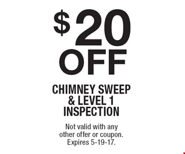 $20 off CHIMNEY SWEEP & LEVEL 1 INSPECTION. Not valid with any other offer or coupon. Expires 5-19-17.