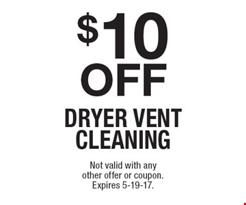 $10 off dryer vent cleaning. Not valid with any other offer or coupon.Expires 5-19-17.