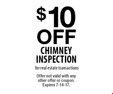 $10 off chimney inspection for real estate transactions. Offer not valid with any other offer or coupon. Expires 7-14-17.