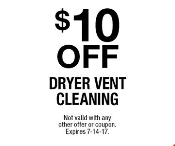 $10 off dryer vent cleaning. Not valid with any other offer or coupon. Expires 7-14-17.