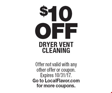 $10 Off dryer vent cleaning. Offer not valid with any other offer or coupon. Expires 10/31/17. Go to LocalFlavor.com for more coupons.