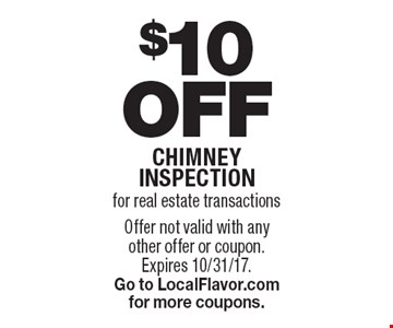 $10 Off chimney inspection for real estate transactions. Offer not valid with any other offer or coupon. Expires 10/31/17. Go to LocalFlavor.com for more coupons.