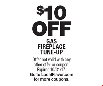 $10 Off gas fireplace tune-up. Offer not valid with any other offer or coupon. Expires 10/31/17. Go to LocalFlavor.com for more coupons.