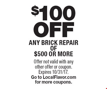 $100 Off any brick repair of $500 or more. Offer not valid with any other offer or coupon. Expires 10/31/17. Go to LocalFlavor.com for more coupons.