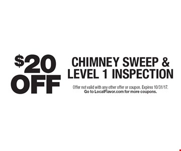 $20 Off chimney sweep & level 1 inspection. Offer not valid with any other offer or coupon. Expires 10/31/17. Go to LocalFlavor.com for more coupons.